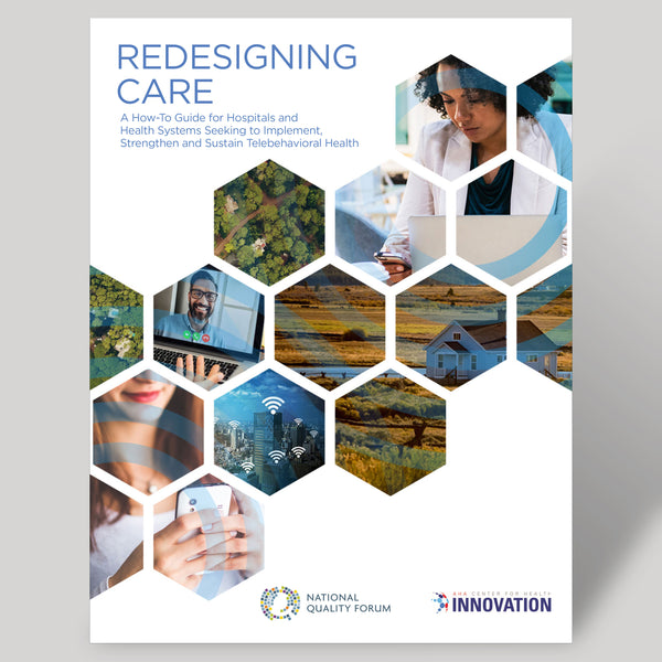Redesigning Care: A How-To Guide for Hospitals and Health Systems Seeking to Implement, Strengthen and Sustain Telebehavioral Health - BULK QUANTITIES