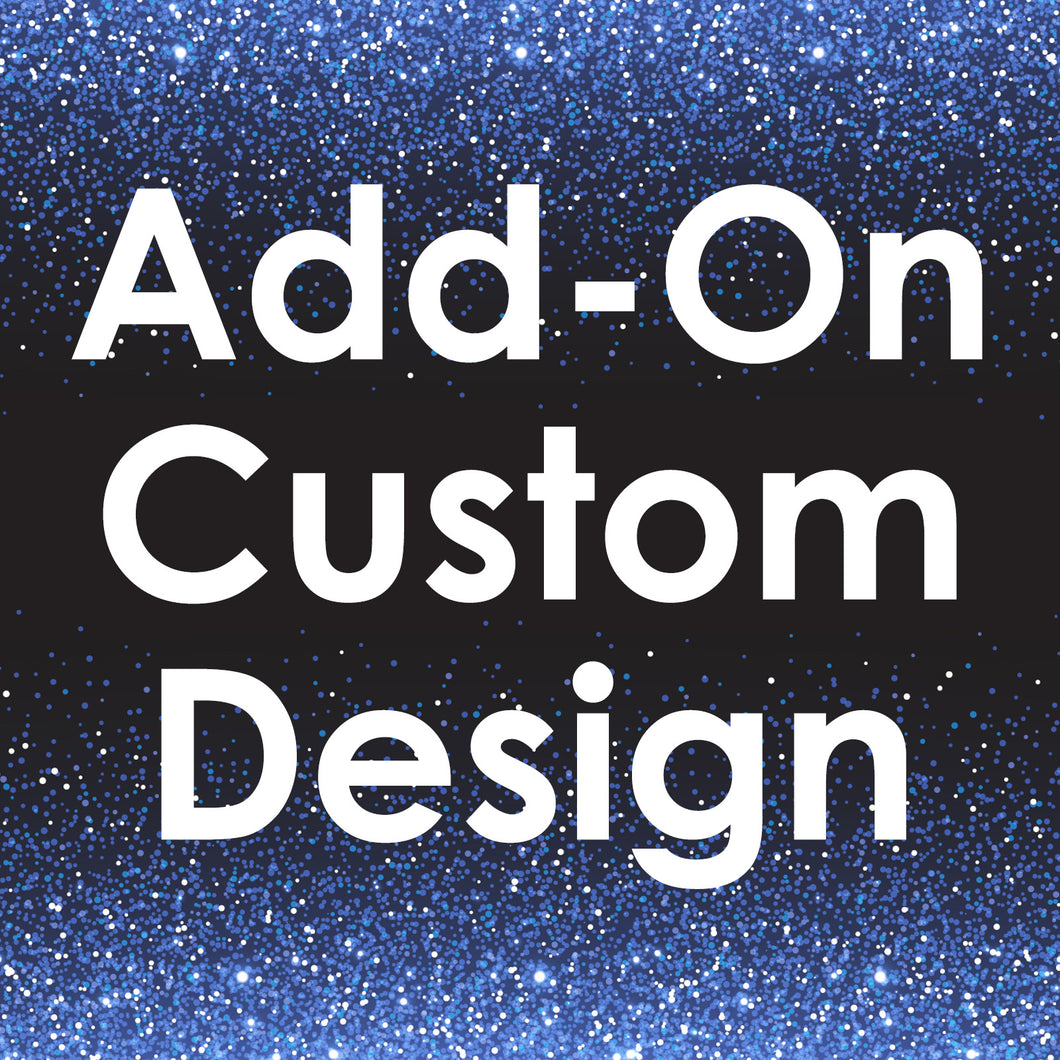 Add On Custom Design - $5