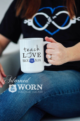 Coffee Mug | Teach, Love, Back The Blue