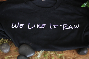 We Like It Raw T-shirt