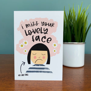 I Miss Your Lovely Face Greeting Card