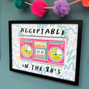 Acceptable in the 80's Print A4 Or A3