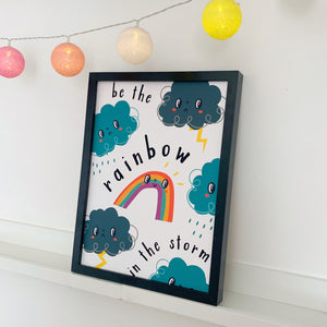 Be The Rainbow In The Storm Print