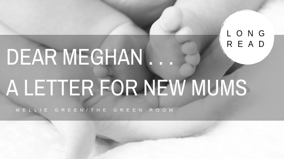 Dear Meghan - a letter to new mums
