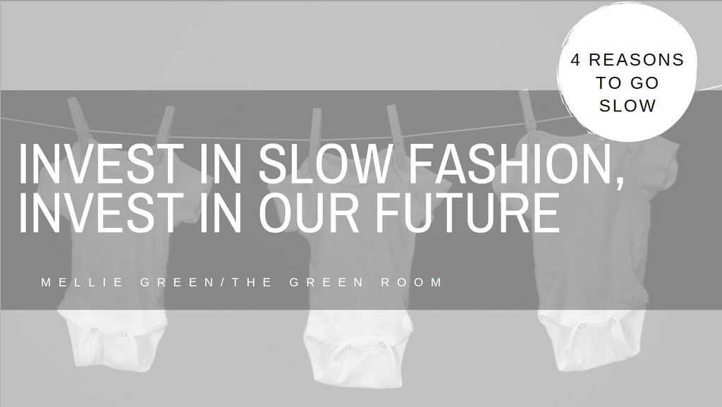 Invest in Slow Fashion, Invest in Our Future: 4 Reasons to Go Slow.