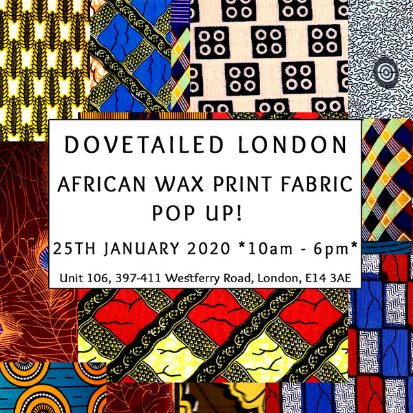 Dovetailed's African Wax Print Fabric Pop-Up Shop Saturday 25th January 2020