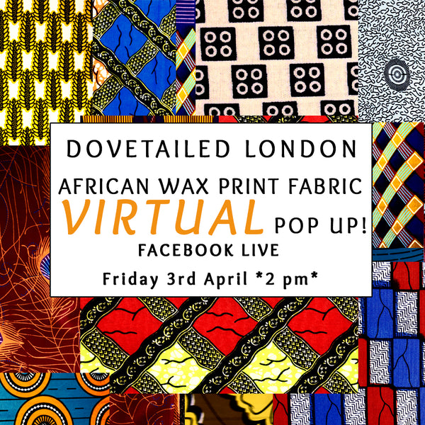 Virtual African Wax Print Pop-Up! Friday 3rd April 2 pm Facebook Live!