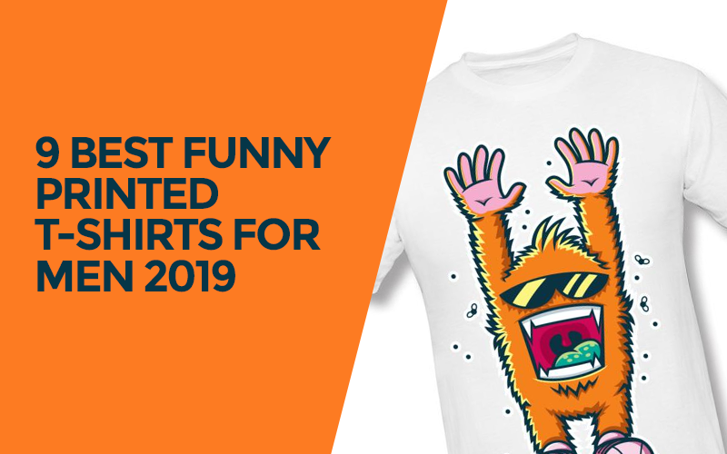 9 Best Funny Printed T-Shirts For Men 2019