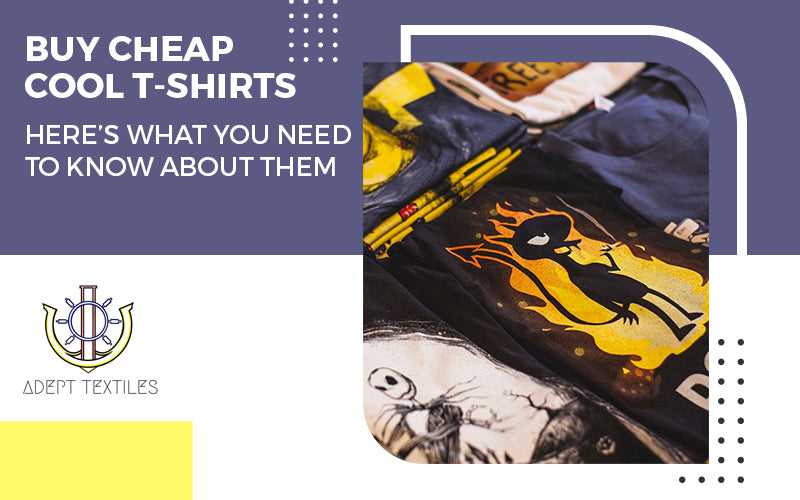 Buy Cheap Cool T-Shirts – Here's What You Need to Know About Them