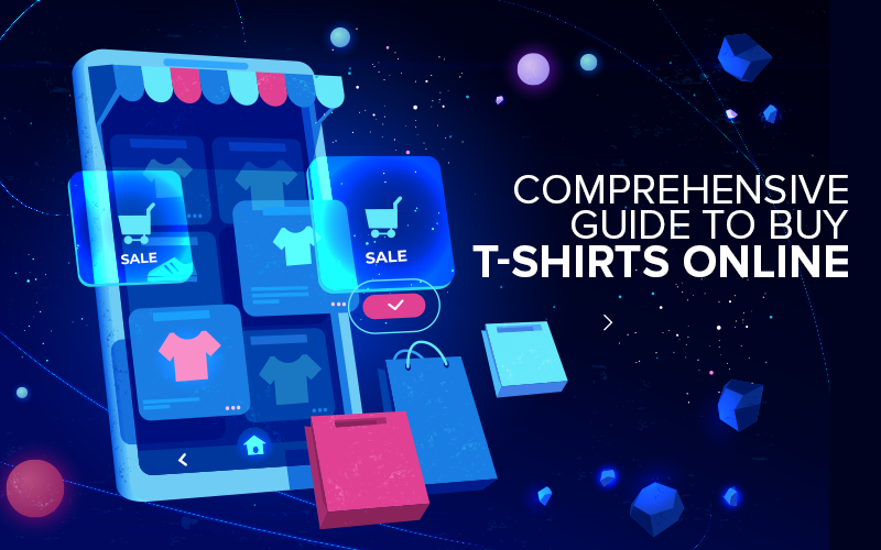 Comprehensive Guide To Buy T-shirts Online