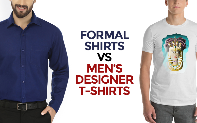 FORMAL SHIRTS VS MEN'S DESIGNER T-SHIRTS