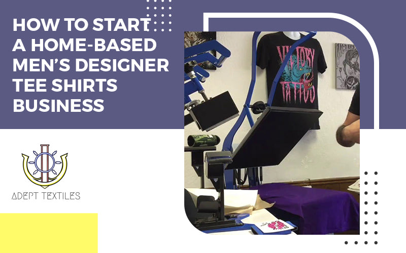 How to Start a Home-Based Men's Designer Tee Shirts Business