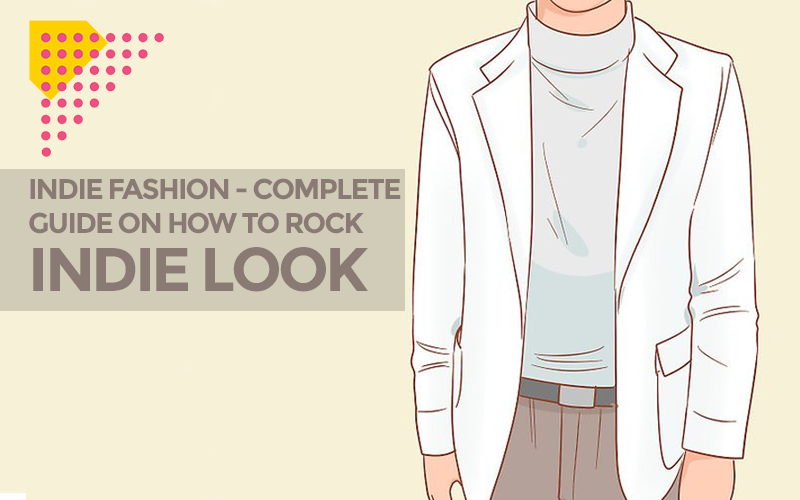 Indie Fashion- Complete Guide On How To Rock Indie Look