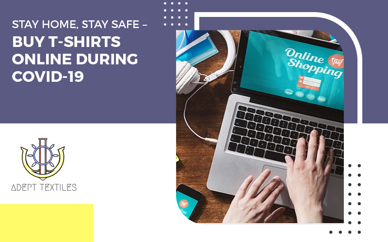 Stay Home, Stay Safe – Buy T-Shirts Online During COVID-19