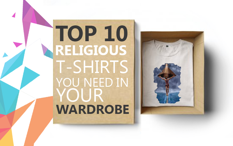 Top 10 Religious T-Shirts You Need In Your Wardrobe