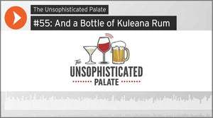 The Unsophisticated Palate Podcast: Episode #54 – And a Bottle of Kuleana Rum
