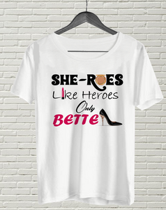She-Roes Like Heroes Only BETTER T-Shirt