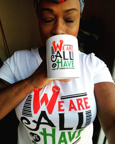 We Are All We Have T-Shirt