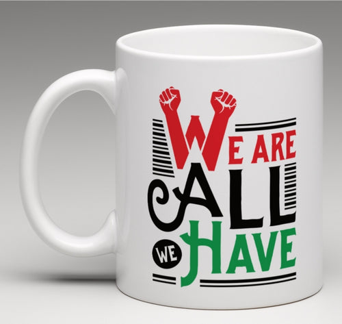 We Are All We Have Mug