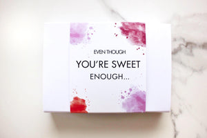 Even Though You're Sweet Enough Valentine's Box