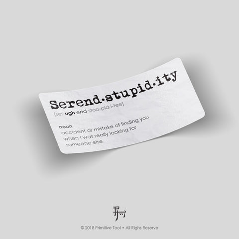 Serend•Stupid•ity (sticker)