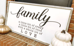 Family – a little bit of crazy, a little bit of loud, with a whole lot of love (D035)