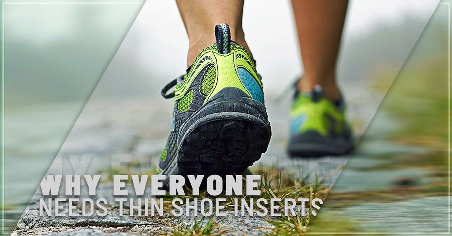 Why Everyone Needs Thin Shoe Inserts