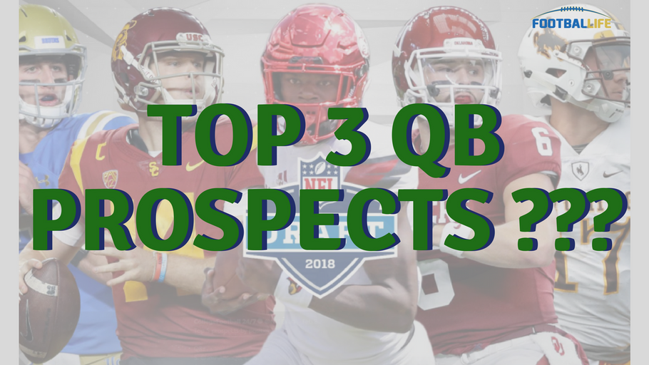 TOP 3 2018 QB PROSPECTS and SHOULD NYG TRADE OBJ