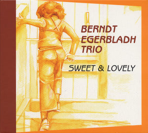SWEET & LOVELY - BERNDT EGERBLADH TRIO