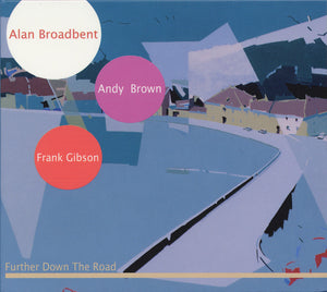 FURTHER DOWN THE ROAD - ALAN BROADBENT TRIO