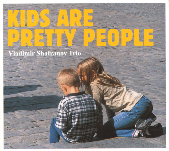 KIDS ARE PRETTY PEOPLE - VLADIMIR SHAFRANOV TRIO