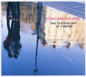 YOU STEPPED OUT OF A DREAM - TONU NAISSOO TRIO