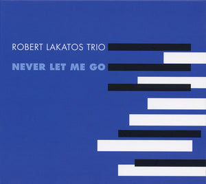 NEVER LET ME GO - ROBERT LAKATOS TRIO