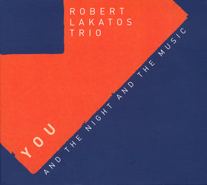 YOU AND THE NIGHT AND THE MUSIC - ROBERT LAKATOS TRIO