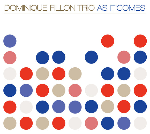 AS IT COMES - DOMINIQUE FILLON TRIO