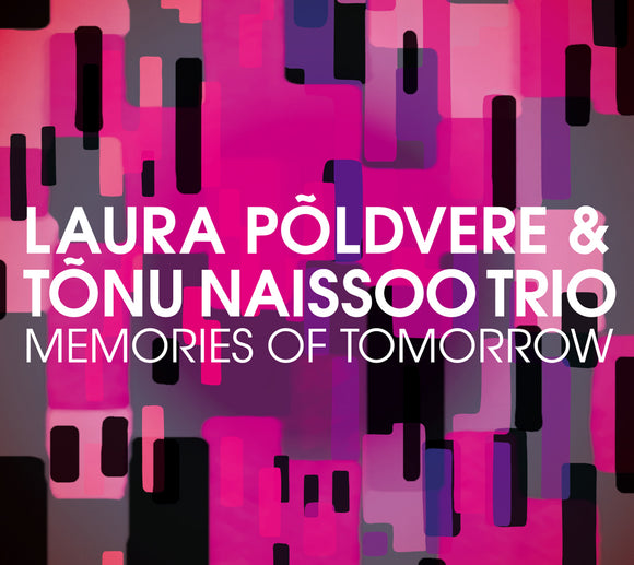 MEMORIES OF TOMORROW - LAURA POLDVERE & TONU NAISSOO TRIO