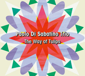 THE WAY OF TULIPS - PAOLO DI SABATINO TRIO