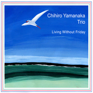 LIVING WITHOUT FRIDAY (LP) - CHIHIRO YAMANAKA TRIO