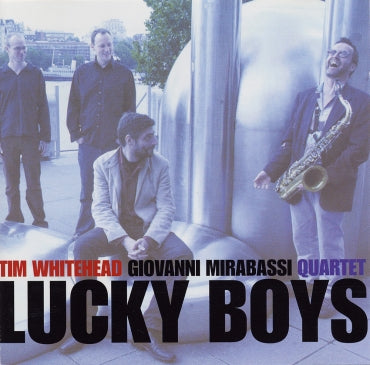LUCKY BOYS - TIM WHITEHEAD & GIOVANNI MIRABASSI QUARTET