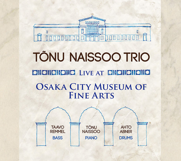 LIVE AT OSAKA CITY MUSEUM OF FINE ARTS - TONU NAISSOO TRIO