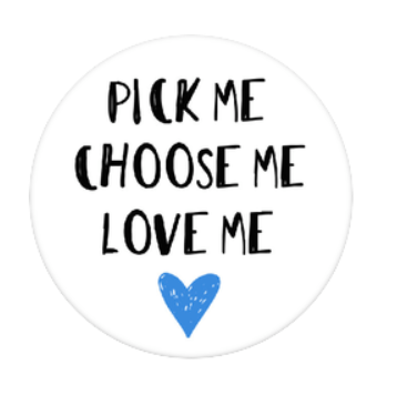 Pick Me, Choose Me, Love Me Popsocket