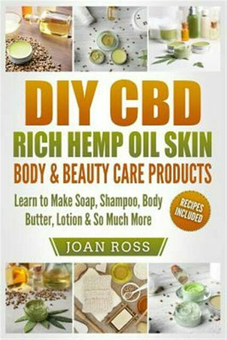 DIY CBD Rich Hemp Oil Skin & Beauty Care Products