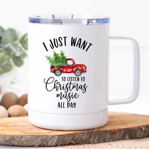 I Just Want To Listen To Christmas Music All Day Travel Mug