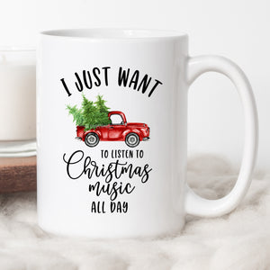 I Just Want To Listen To Christmas Music All Day Coffee Mug