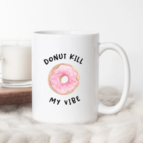 Donut Kill My Vibe Coffee Mug