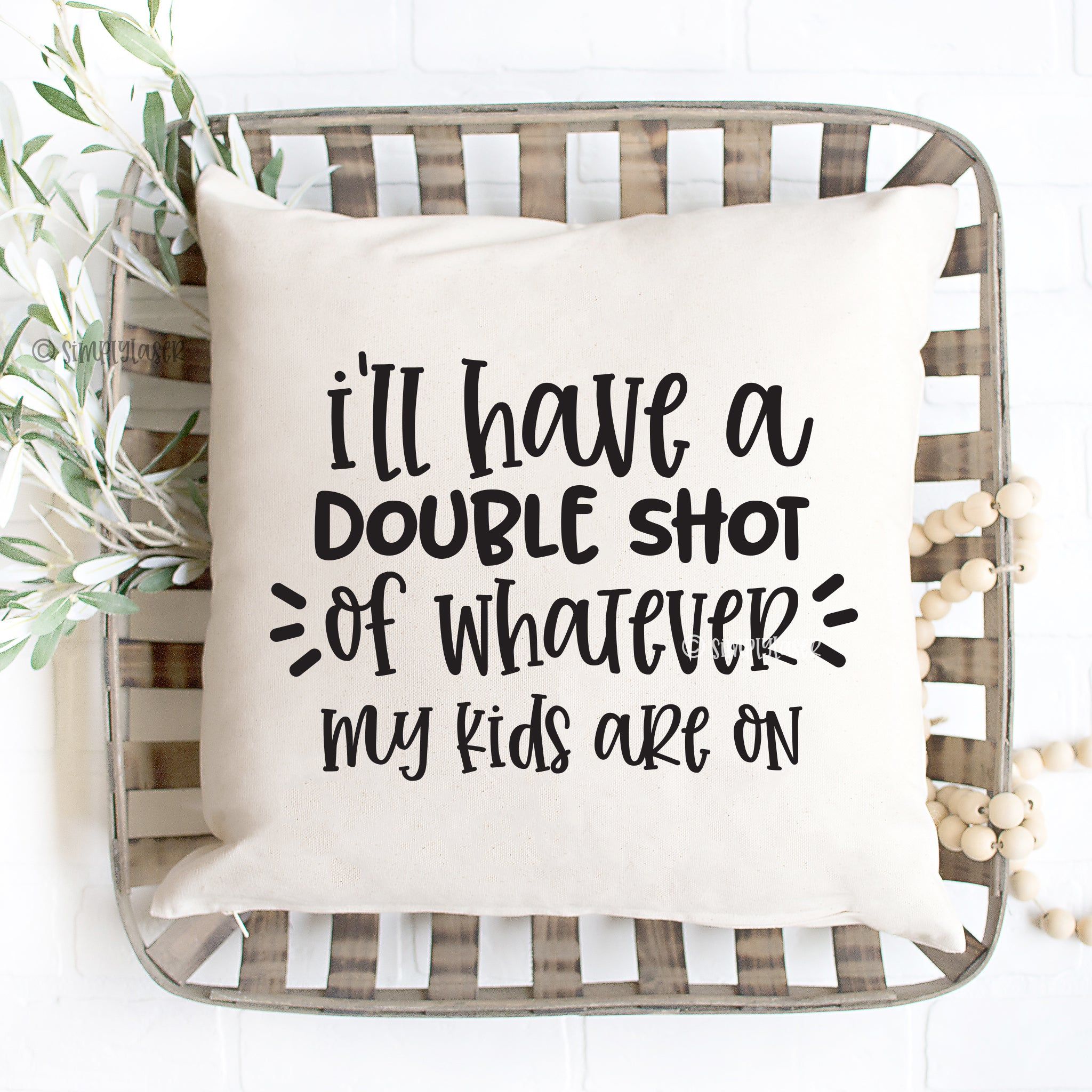 I'll Have A Double Shot Of Whatever My Kids Are On Pillow Cover
