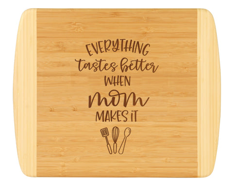 'Everything Tastes Better When Mom Makes It' Cutting Board