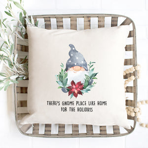 There's Gnome Place Like Home For The Holidays Pillow Cover