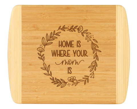 Home Is Where Mom Is Cutting Board