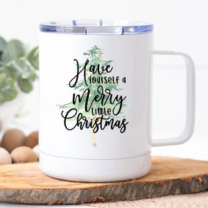 Have Yourself A Merry Little Christmas Travel Mug